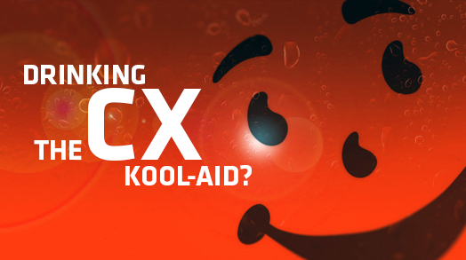 Drinking the CX Kool-Aid?