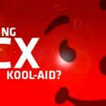Drinking the CX Kool-Aid